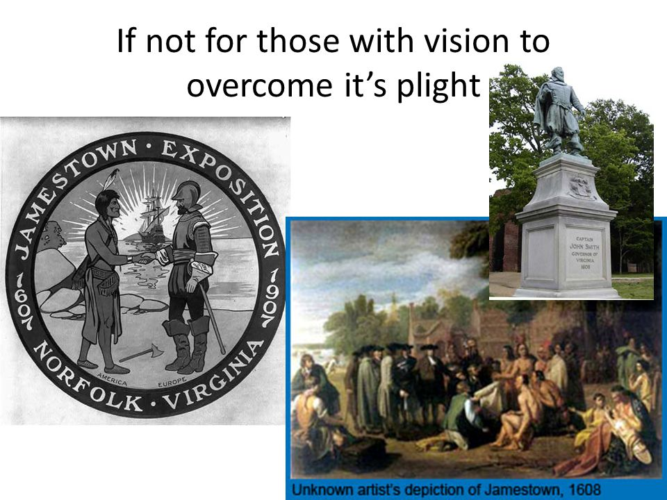 If not for those with vision to overcome it's plight