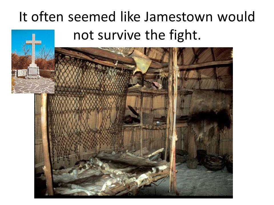 It often seemed like Jamestown would not survive the fight.