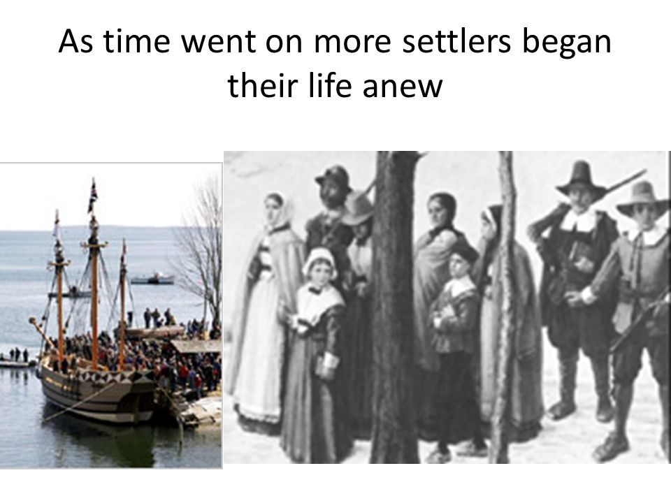 As time went on more settlers began their life anew