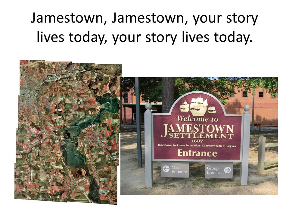 Jamestown, Jamestown, your story lives today, your story lives today.