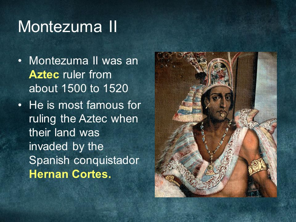 Montezuma II Montezuma II was an Aztec ruler from about 1500 to 1520