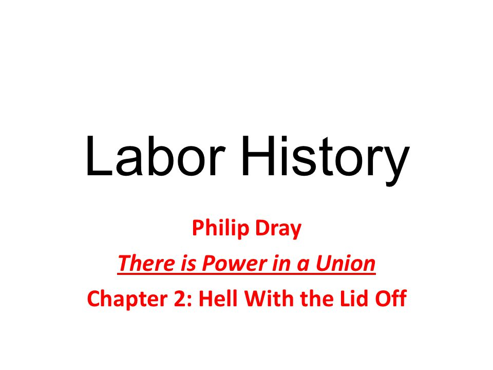Philip Dray There is Power in a Union Chapter 2: Hell With the Lid Off