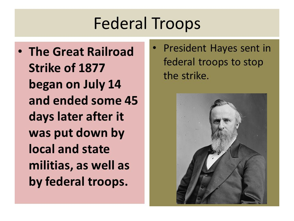 Federal Troops President Hayes sent in federal troops to stop the strike.