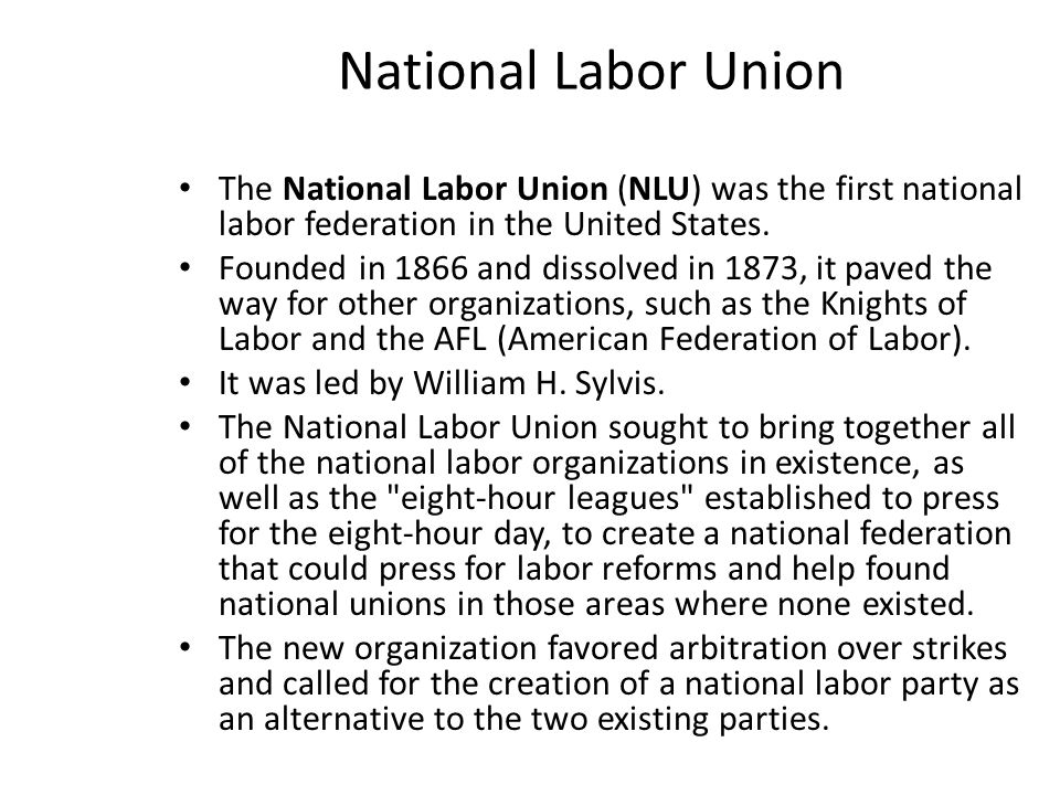 National Labor Union The National Labor Union (NLU) was the first national labor federation in the United States.