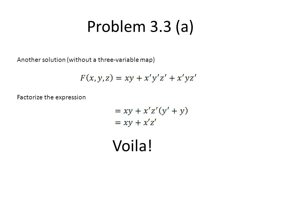 Problem 3.3 (a) Voila! Another solution (without a three-variable map)