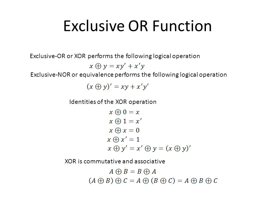 Exclusive OR Function Exclusive-OR or XOR performs the following logical operation.