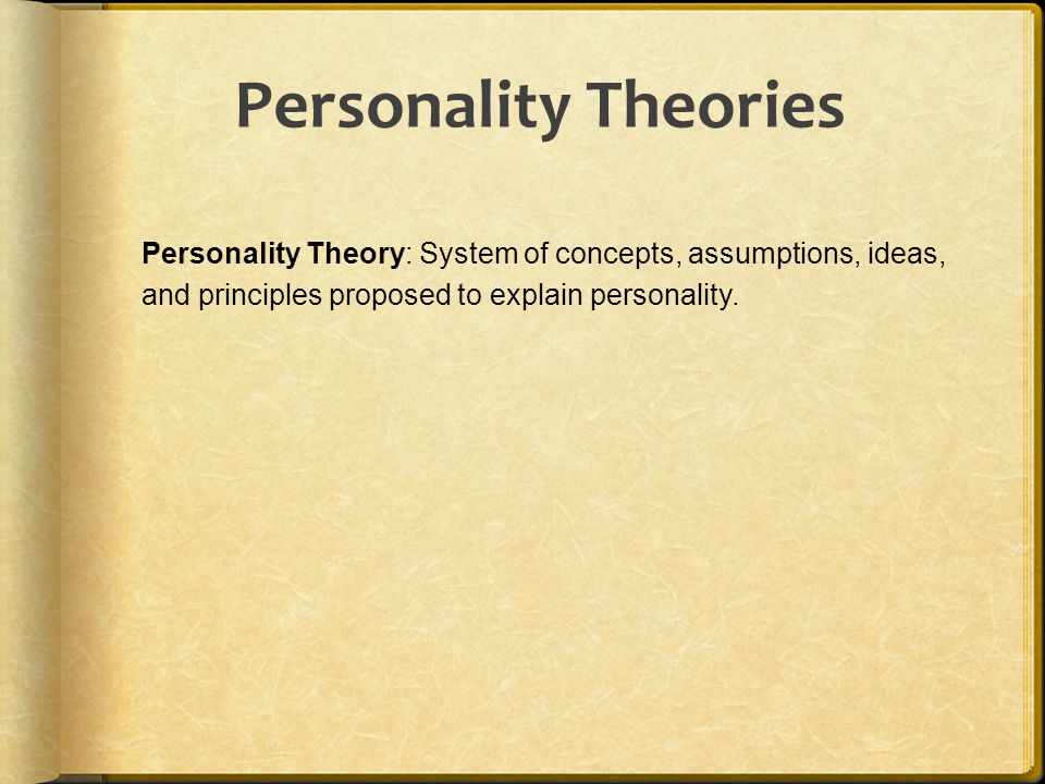Personality Theories Personality Theory: System of concepts, assumptions, ideas, and principles proposed to explain personality.
