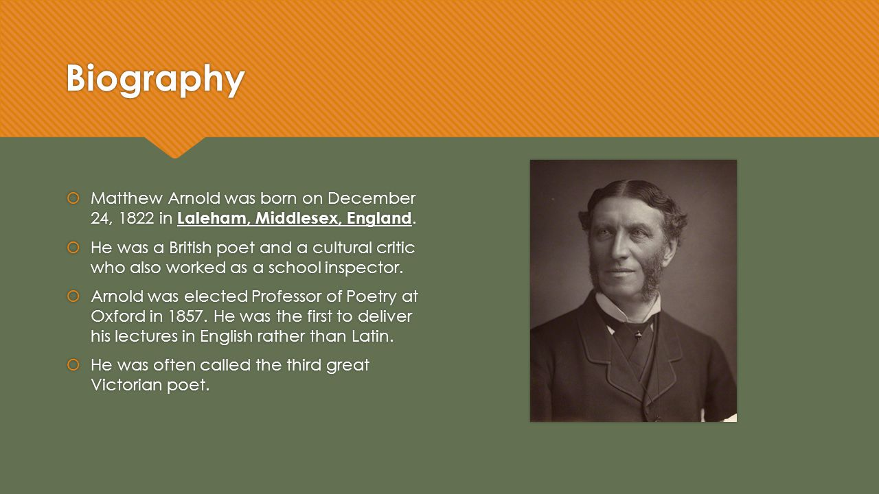 Biography Matthew Arnold was born on December 24, 1822 in Laleham, Middlesex, England.