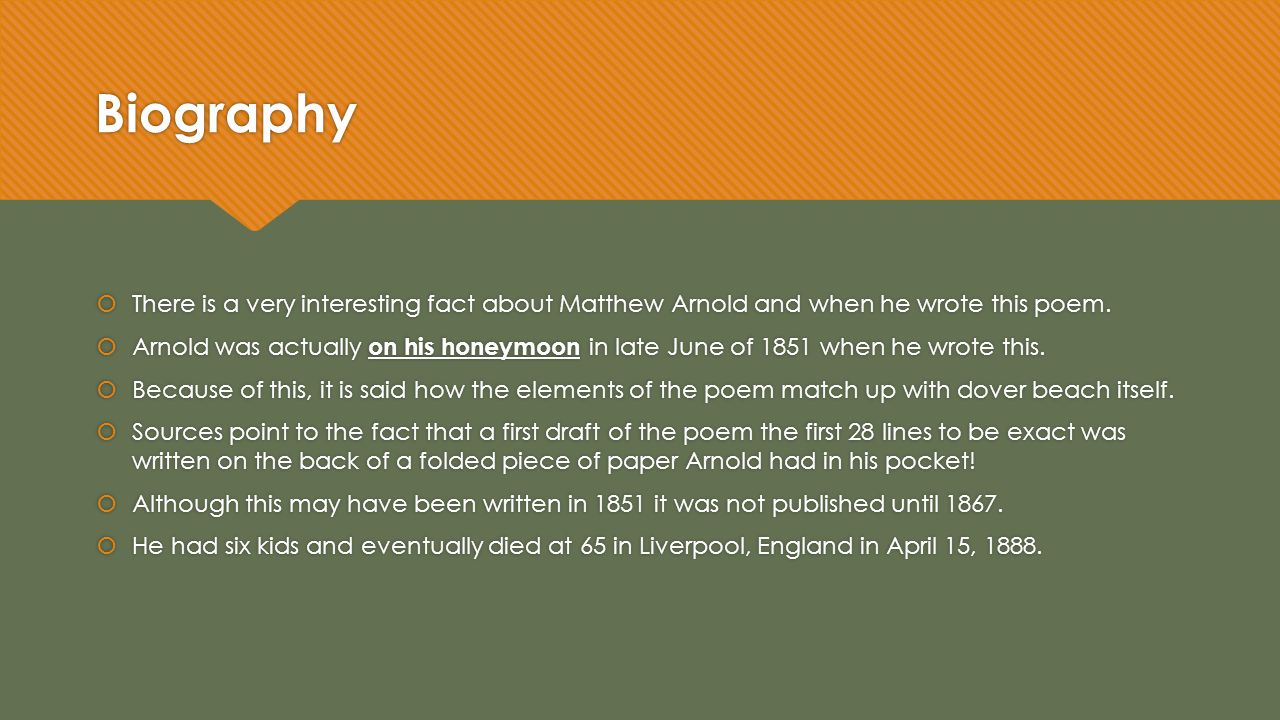 Biography There is a very interesting fact about Matthew Arnold and when he wrote this poem.