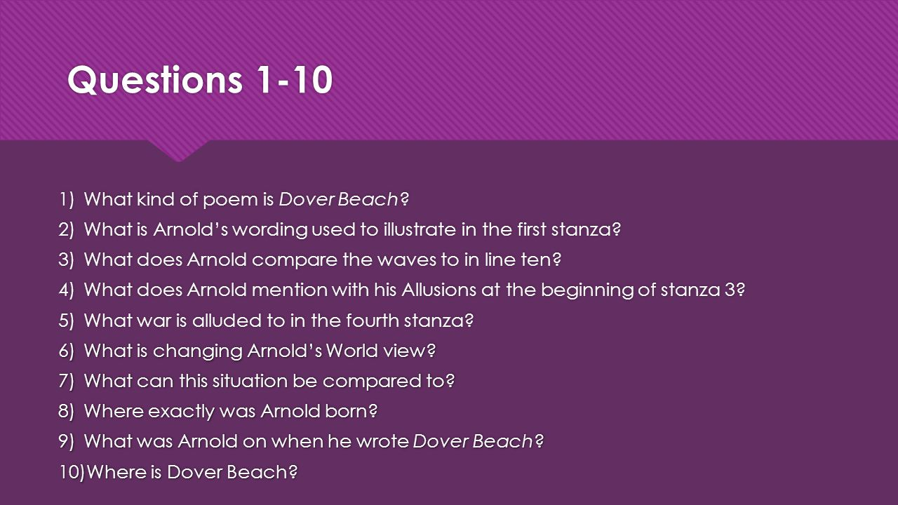 Questions 1-10 What kind of poem is Dover Beach