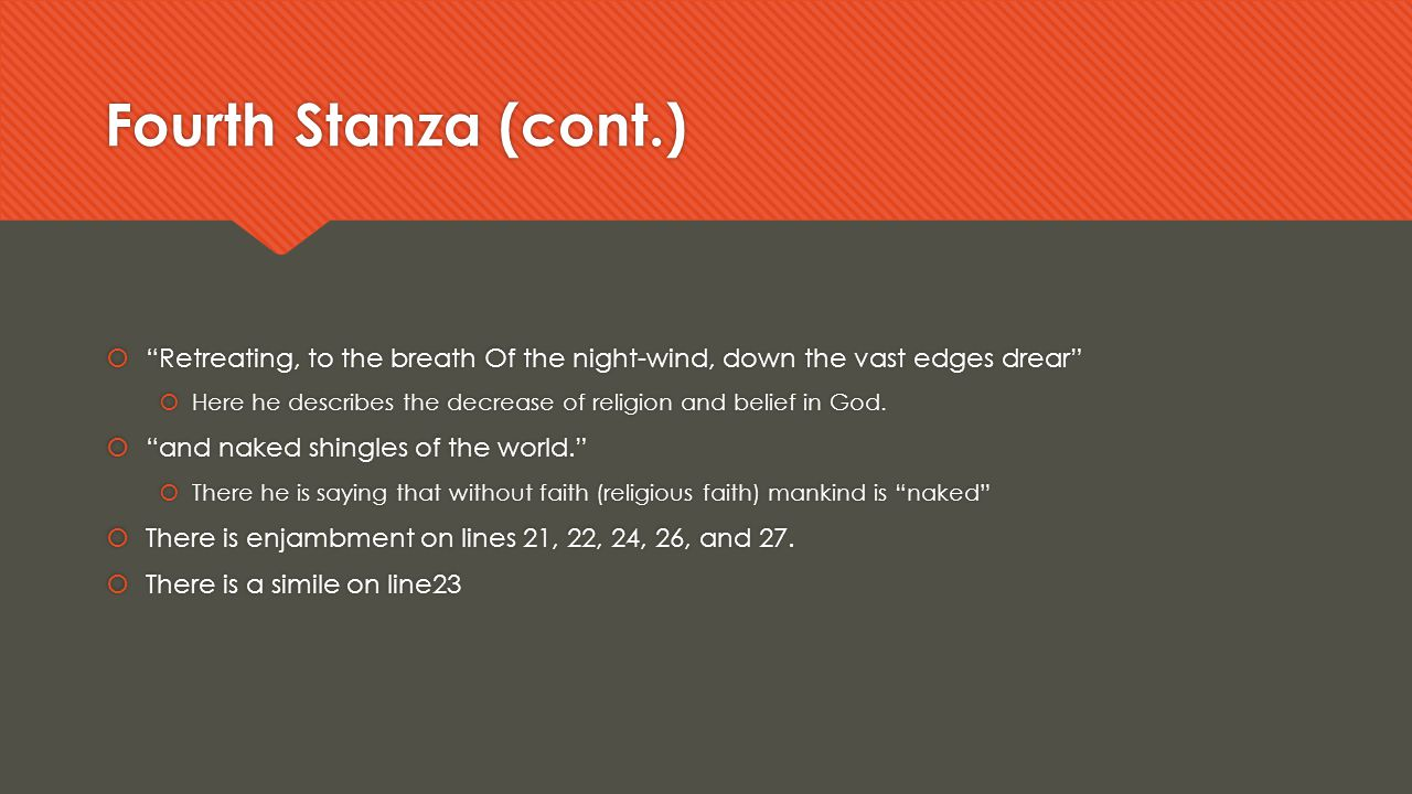 Fourth Stanza (cont.) Retreating, to the breath Of the night-wind, down the vast edges drear