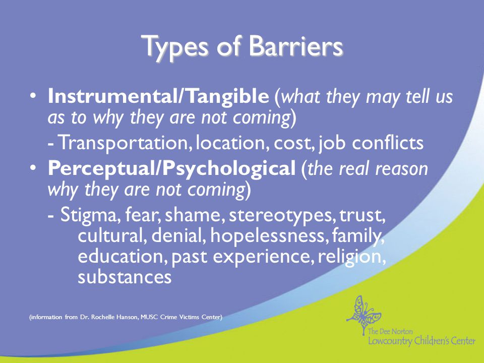 Types of Barriers Instrumental/Tangible (what they may tell us as to why they are not coming) - Transportation, location, cost, job conflicts.