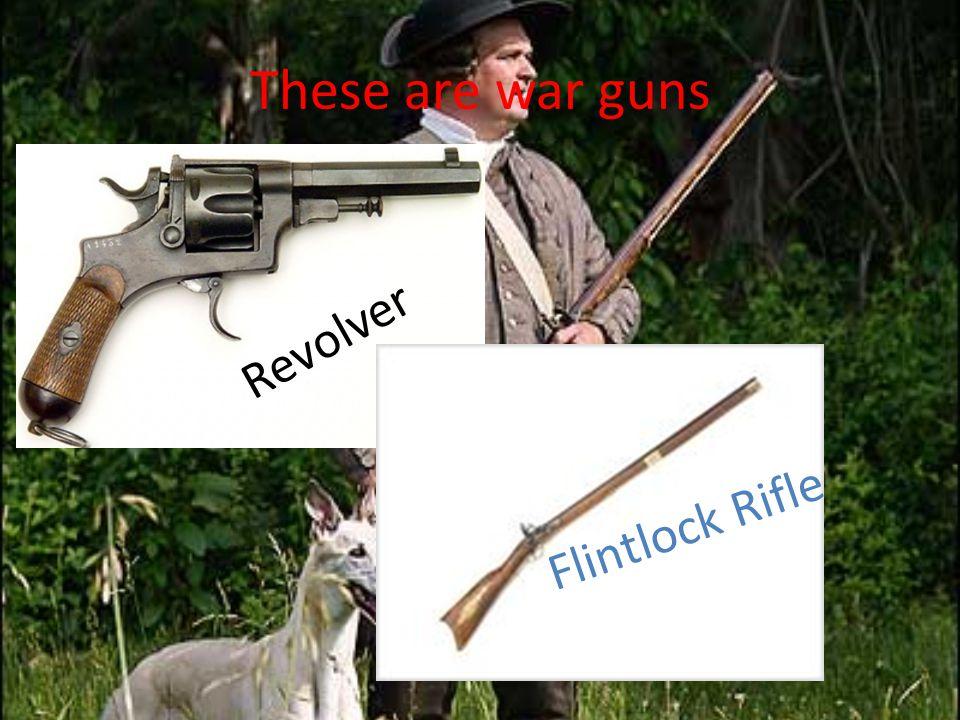 These are war guns Revolver Flintlock Rifle