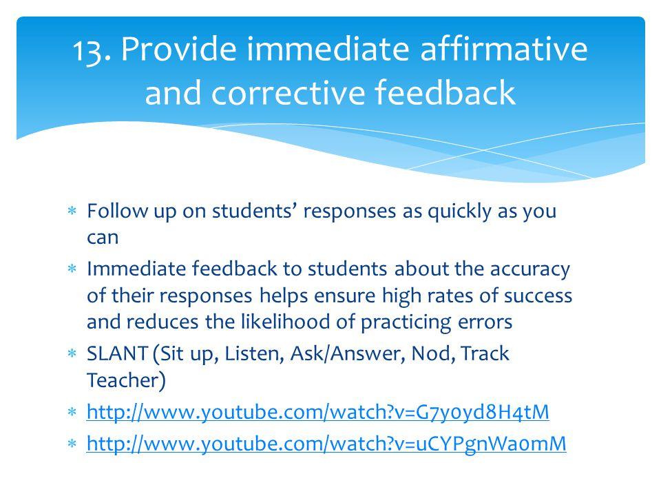 13. Provide immediate affirmative and corrective feedback
