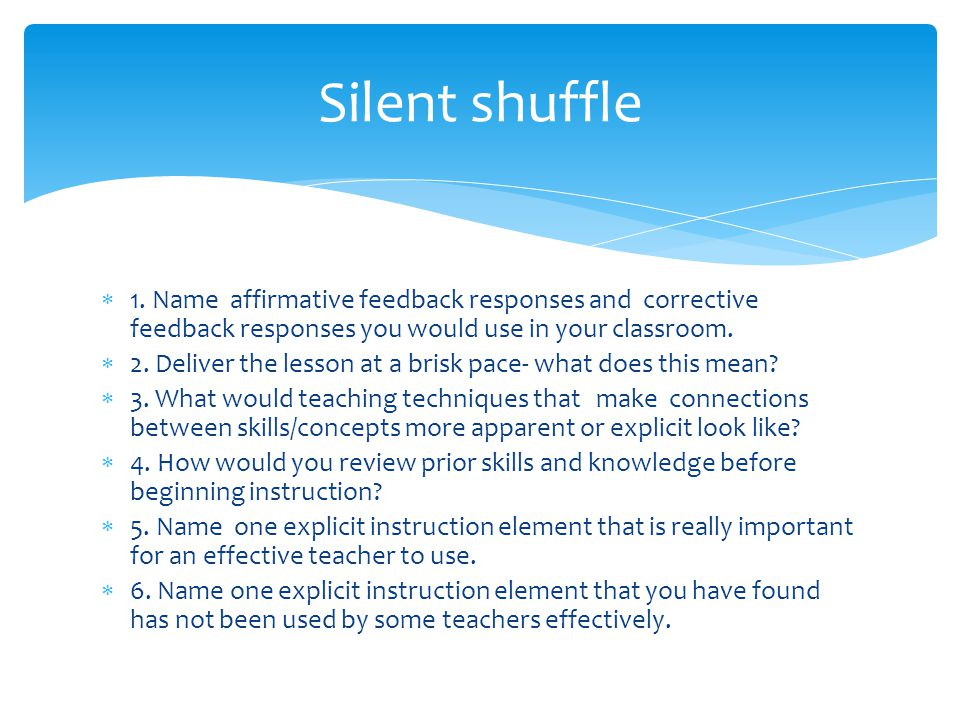 Silent shuffle 1. Name affirmative feedback responses and corrective feedback responses you would use in your classroom.