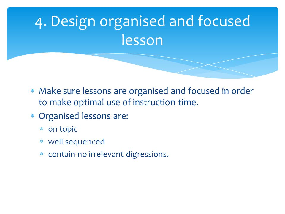 4. Design organised and focused lesson