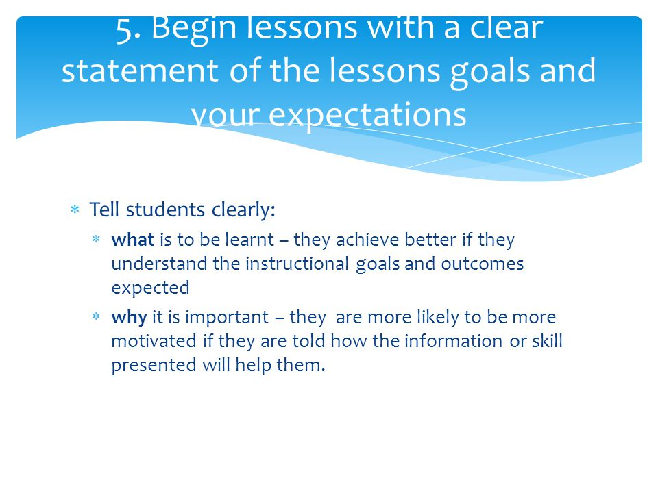 5. Begin lessons with a clear statement of the lessons goals and your expectations