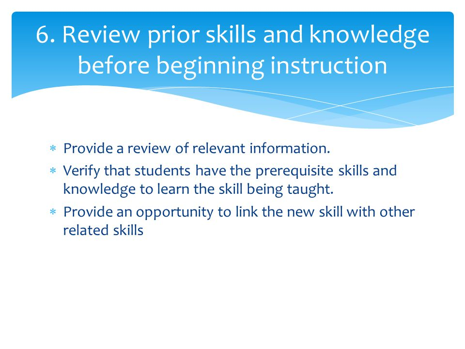 6. Review prior skills and knowledge before beginning instruction