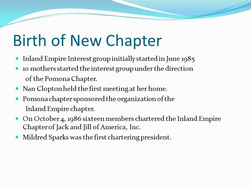Birth of New Chapter Inland Empire Interest group initially started in June 1985. 10 mothers started the interest group under the direction.