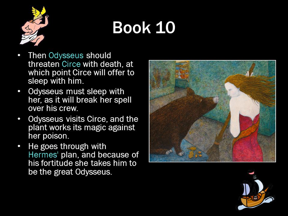 Book 10 Then Odysseus should threaten Circe with death, at which point Circe will offer to sleep with him.