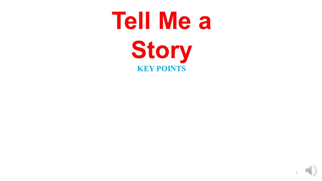 Tell Me a Story KEY POINTS