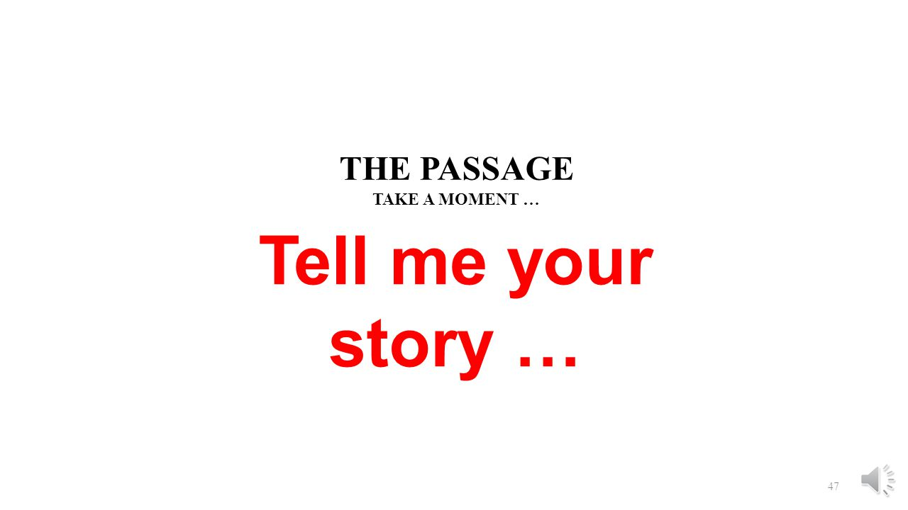THE PASSAGE TAKE A MOMENT … Tell me your story …