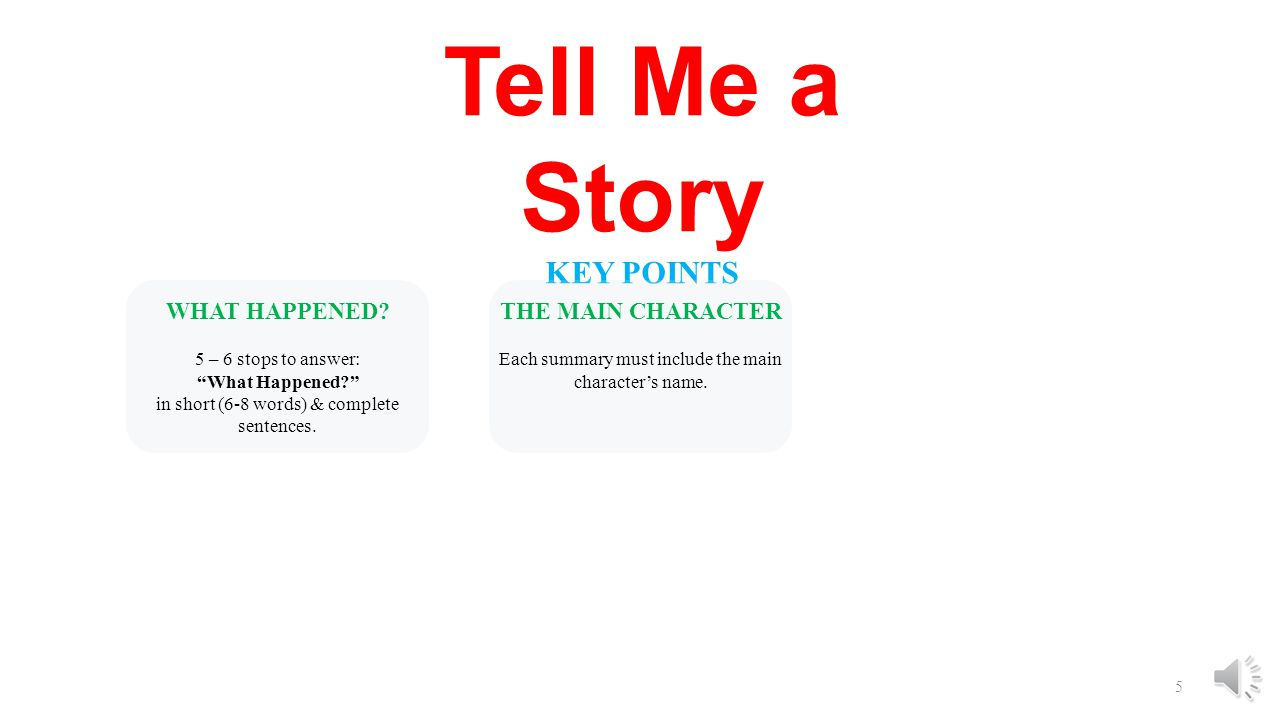 Tell Me a Story KEY POINTS WHAT HAPPENED THE MAIN CHARACTER