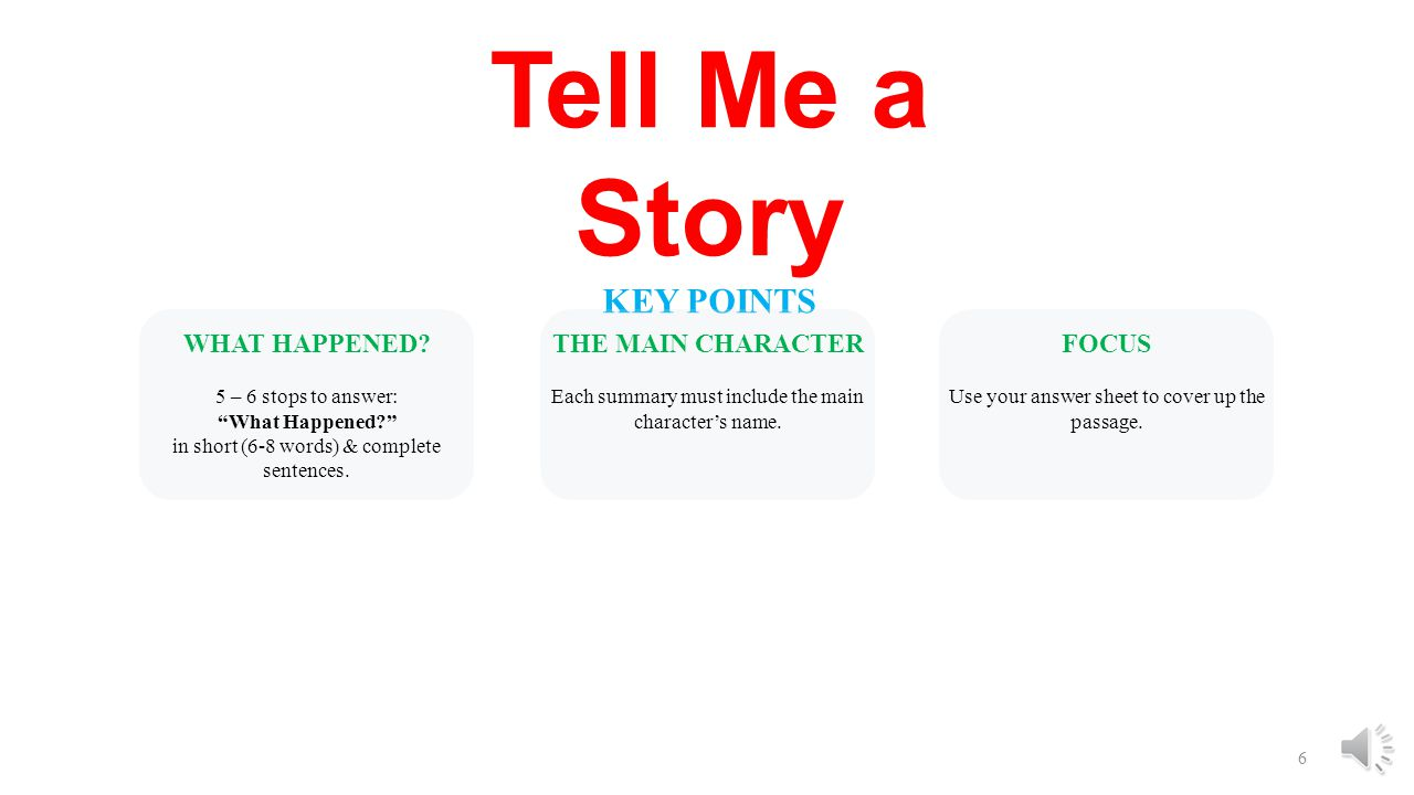 Tell Me a Story KEY POINTS WHAT HAPPENED THE MAIN CHARACTER FOCUS