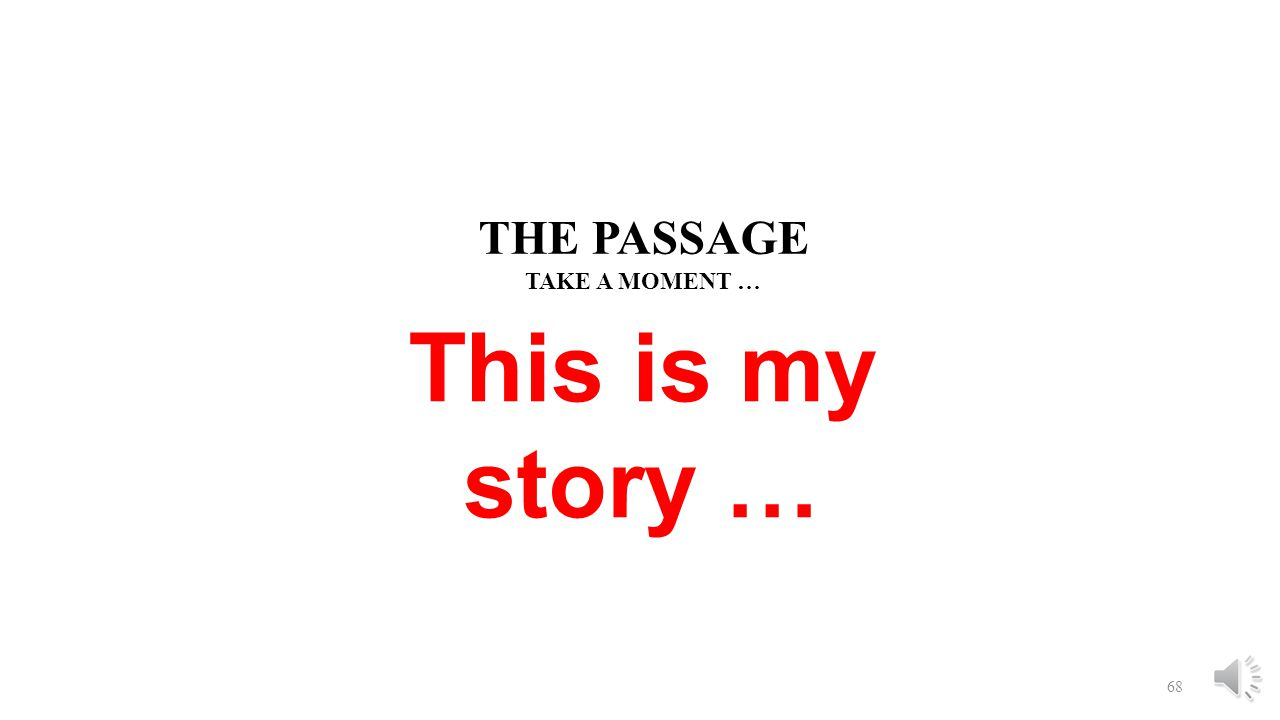 THE PASSAGE TAKE A MOMENT … This is my story …