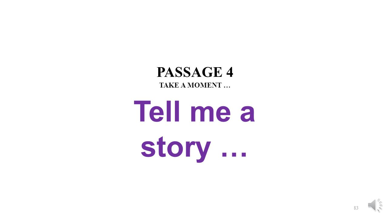 PASSAGE 4 TAKE A MOMENT … Tell me a story …
