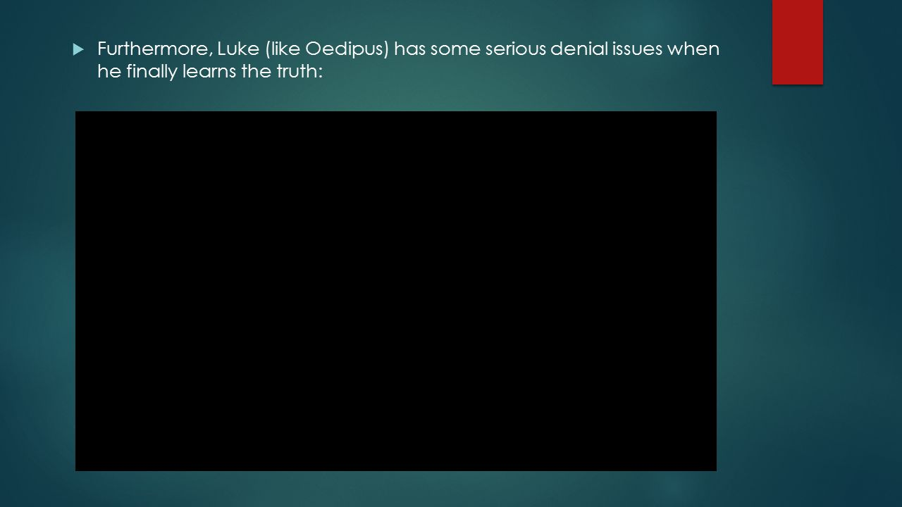 Furthermore, Luke (like Oedipus) has some serious denial issues when he finally learns the truth: