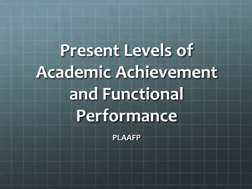 Present Levels of Academic Achievement and Functional Performance