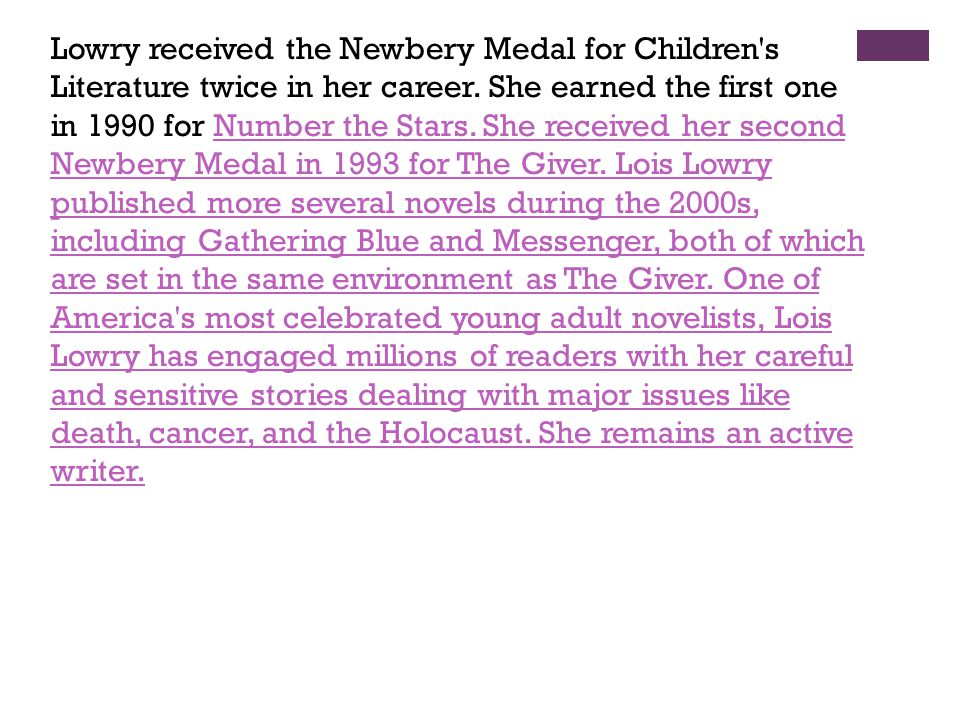 Lowry received the Newbery Medal for Children s Literature twice in her career.