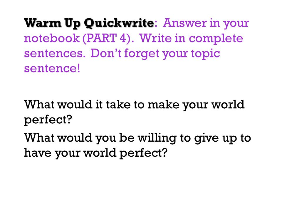 Warm Up Quickwrite: Answer in your notebook (PART 4)