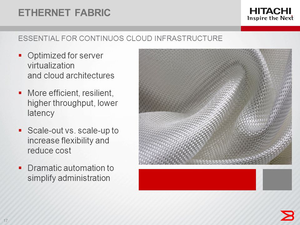 Ethernet Fabric ESSENTIAL FOR CONTINUOS CLOUD INFRASTRUCTURE. Optimized for server virtualization and cloud architectures.