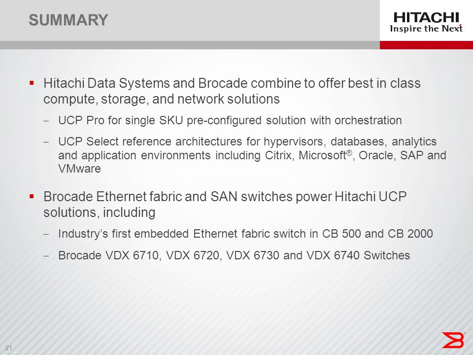 Summary Hitachi Data Systems and Brocade combine to offer best in class compute, storage, and network solutions.