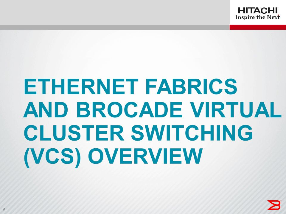 Ethernet Fabrics and brocade Virtual Cluster Switching (VCS) Overview