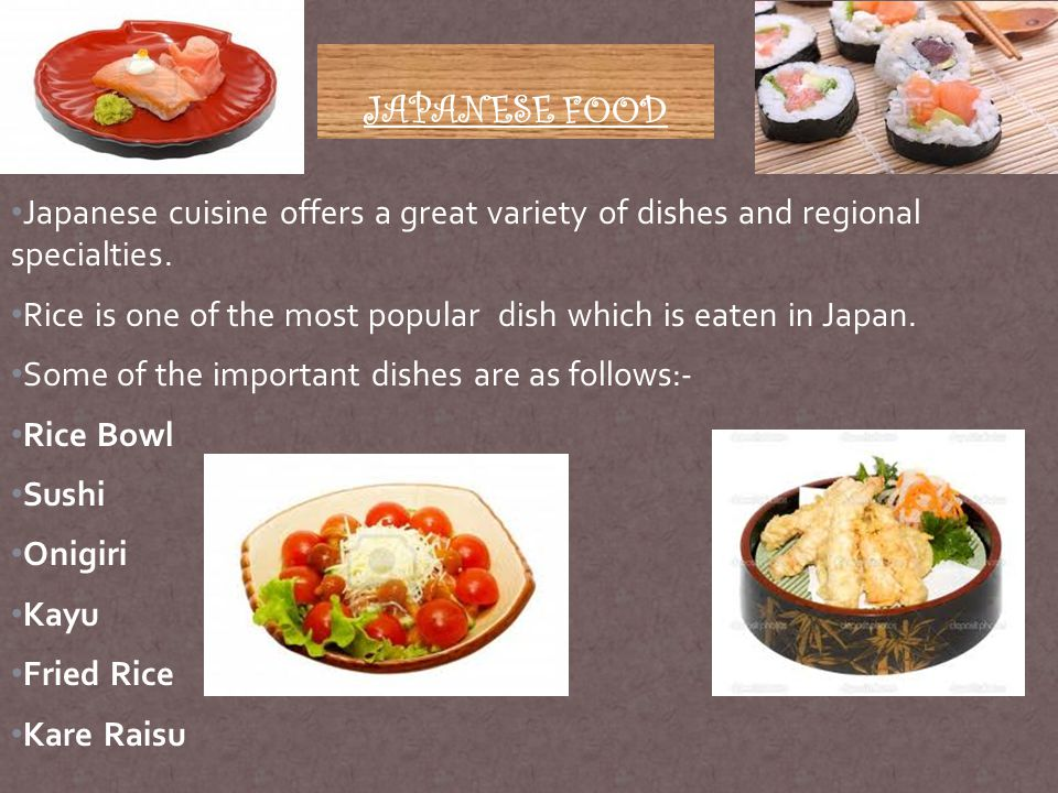 JAPANESE FOOD Japanese cuisine offers a great variety of dishes and regional specialties.