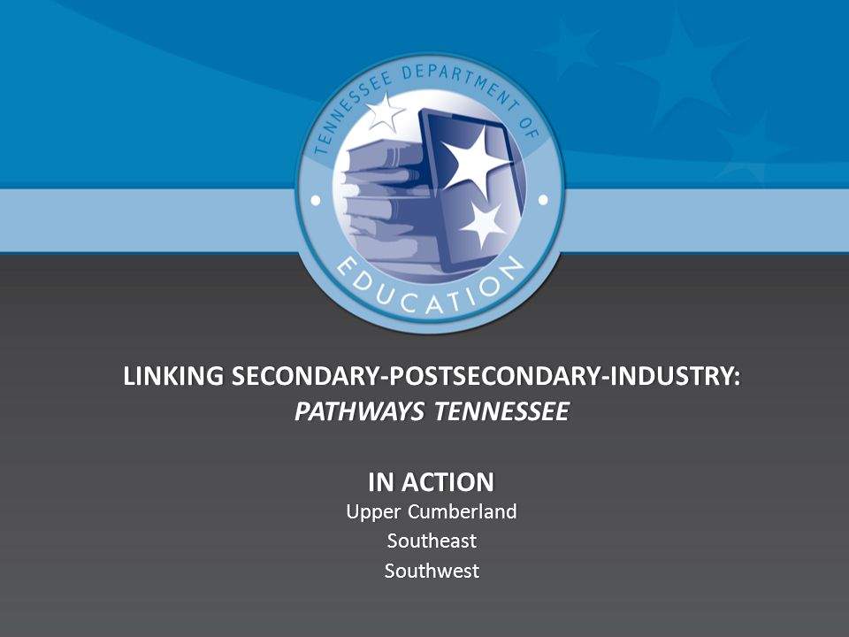 LINKING SECONDARY-POSTSECONDARY-INDUSTRY: PATHWAYS TENNESSEE IN ACTION