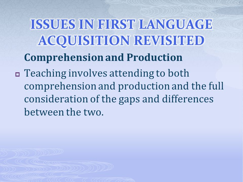 ISSUES IN FIRST LANGUAGE ACQUISITION REVISITED