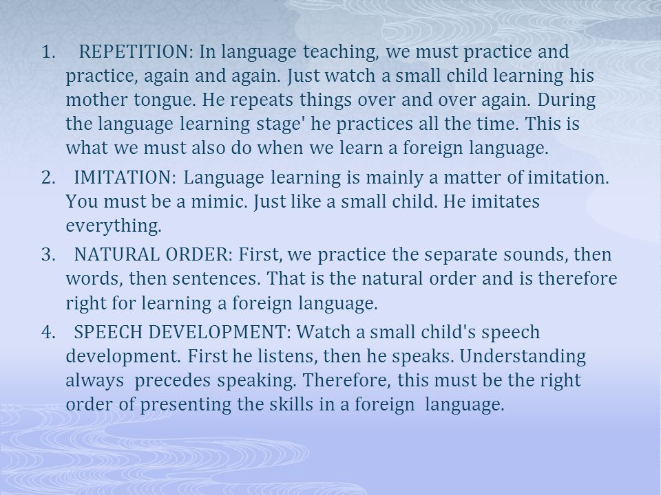1. REPETITION: In language teaching, we must practice and practice, again and again.