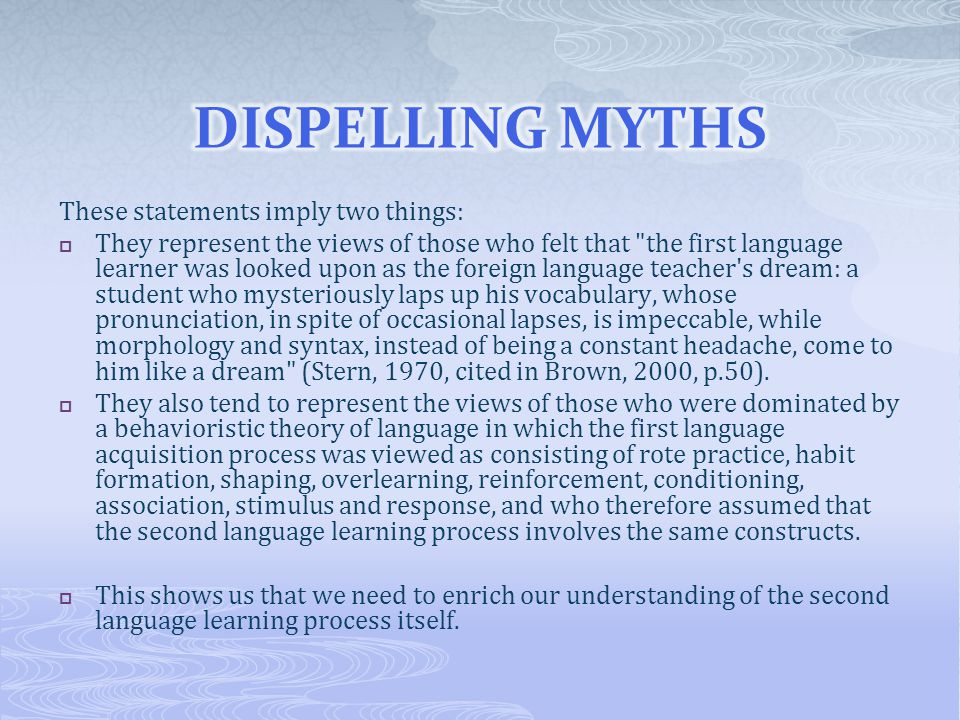 DISPELLING MYTHS These statements imply two things: