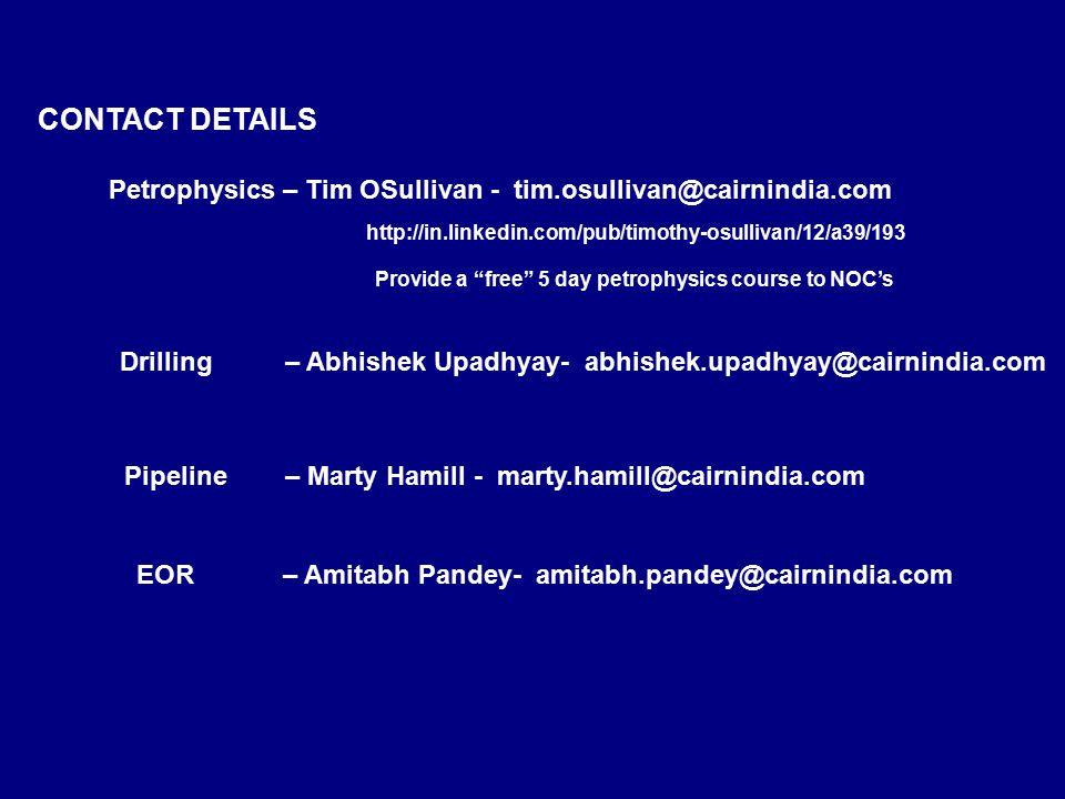 CONTACT DETAILS Petrophysics – Tim OSullivan - tim.osullivan@cairnindia.com. http://in.linkedin.com/pub/timothy-osullivan/12/a39/193.