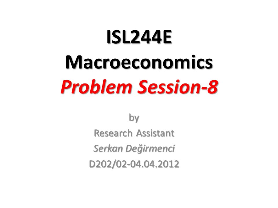 ISL244E Macroeconomics Problem Session-8