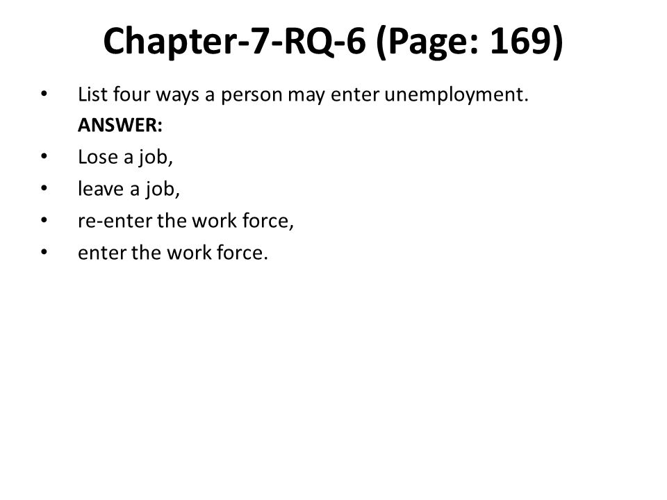 Chapter-7-RQ-6 (Page: 169) List four ways a person may enter unemployment. ANSWER: Lose a job, leave a job,