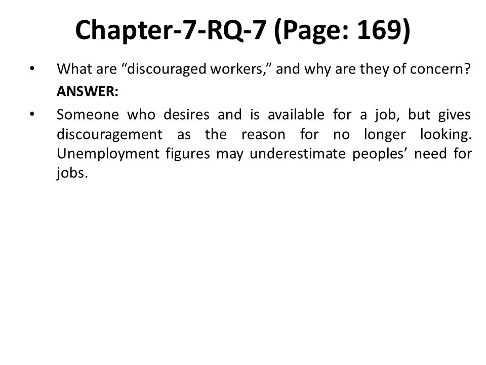 Chapter-7-RQ-7 (Page: 169) What are discouraged workers, and why are they of concern ANSWER: