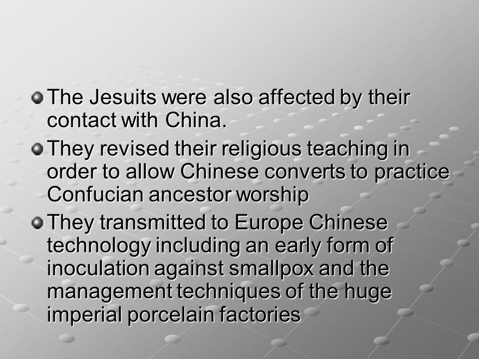 The Jesuits were also affected by their contact with China.