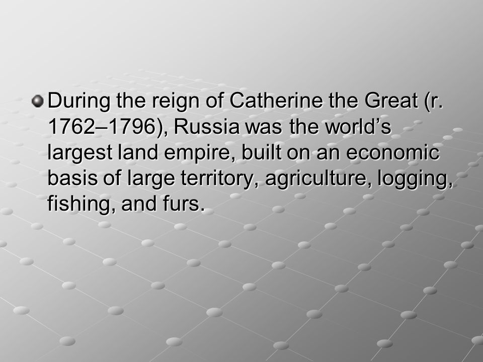 During the reign of Catherine the Great (r