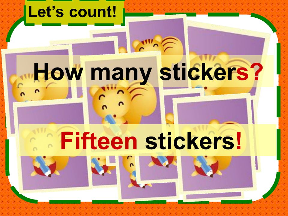 Let's count! How many stickers Fifteen stickers!