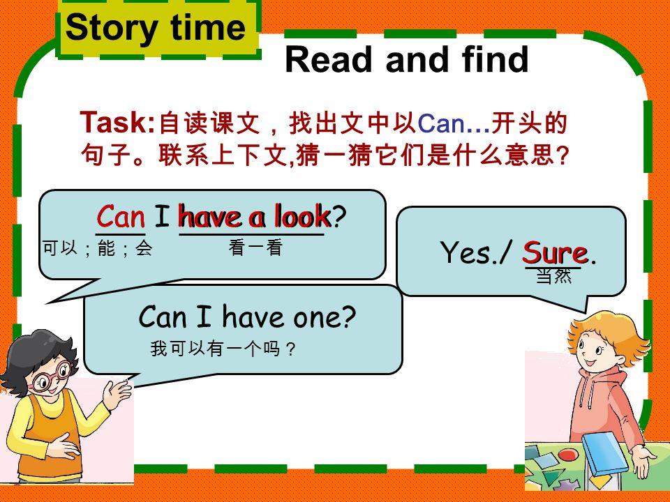 Story time Read and find Task:自读课文,找出文中以Can…开头的句子。联系上下文,猜一猜它们是什么意思